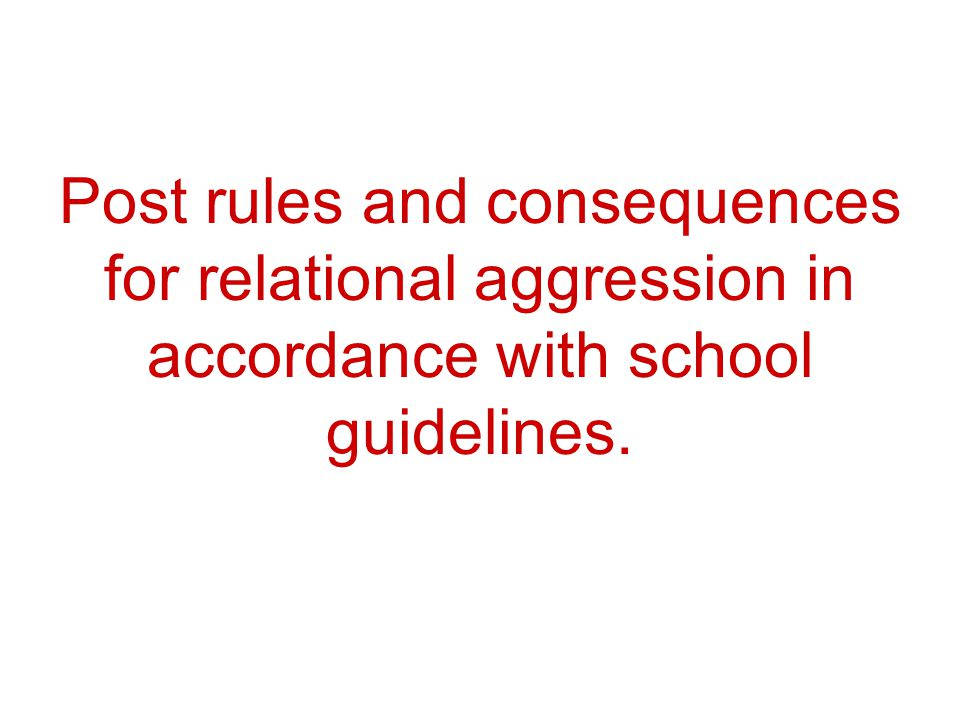 Post rules and consequences for relational aggression in accordance with school guidelines.