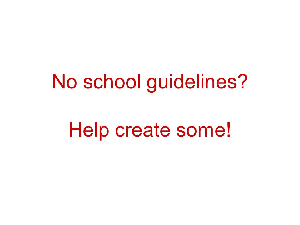 No school guidelines Help create some!