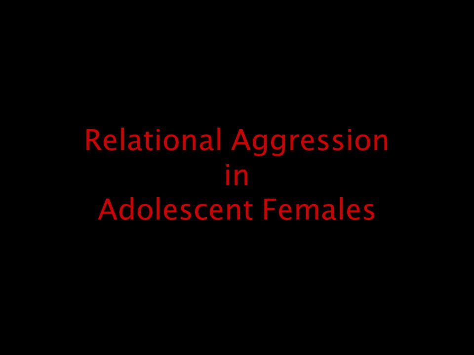 Relational Aggression in Adolescent Females