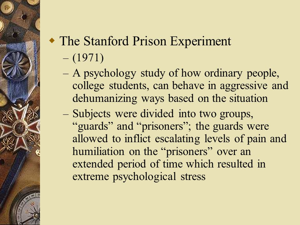  The Stanford Prison Experiment – (1971) – A psychology study of how ordinary people, college students, can behave in aggressive and dehumanizing way