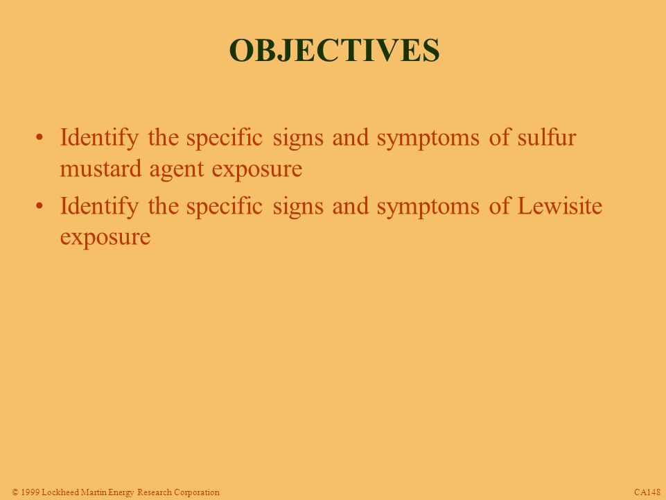 © 1999 Lockheed Martin Energy Research Corporation BLISTER AGENTS Destroy individual cells in target tissue ¥ Blisters (vesicles) most noticeable effect Sulfur mustard and Lewisite in Army's inventory –Lewisite stored only at Deseret Chemical Depot CA149 Blister