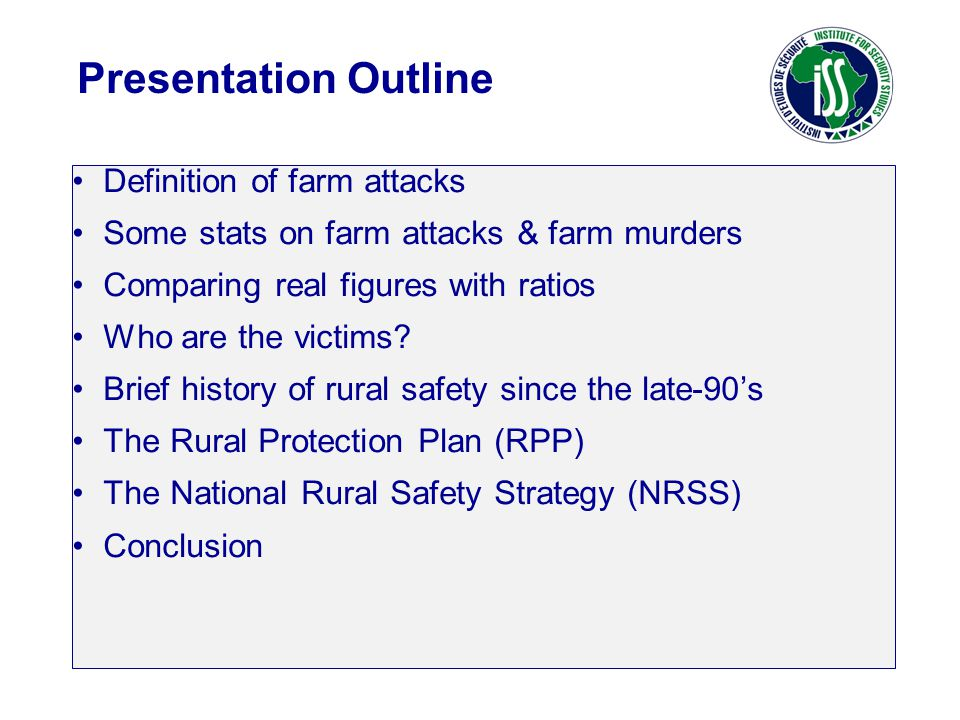 Definition of farm attacks Some stats on farm attacks & farm murders Comparing real figures with ratios Who are the victims? Brief history of rural sa