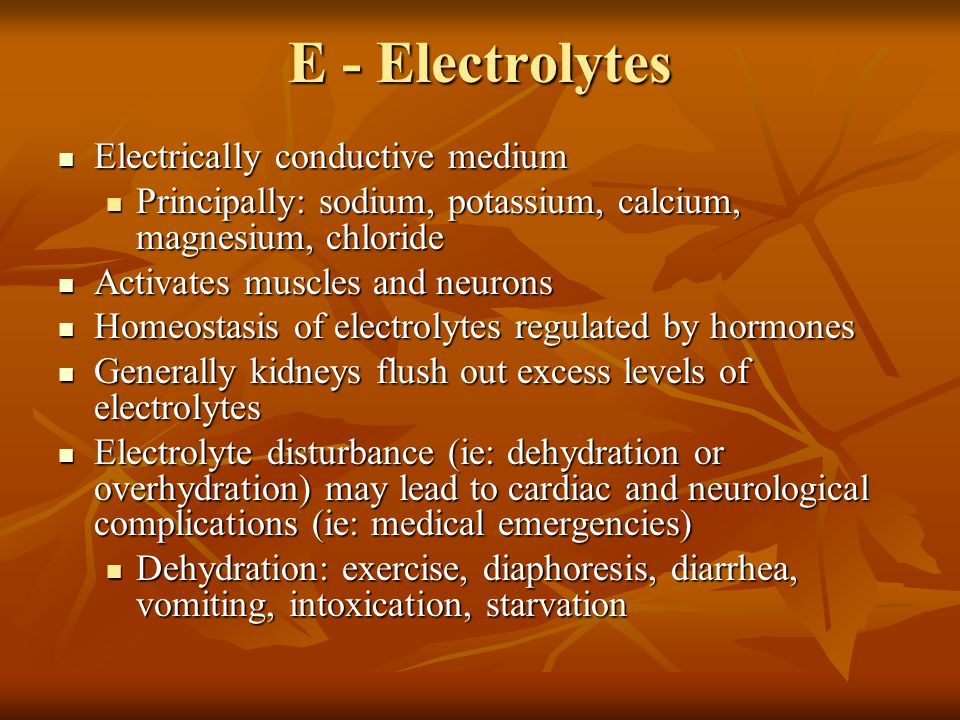E - Electrolytes Electrically conductive medium Electrically conductive medium Principally: sodium, potassium, calcium, magnesium, chloride Principall