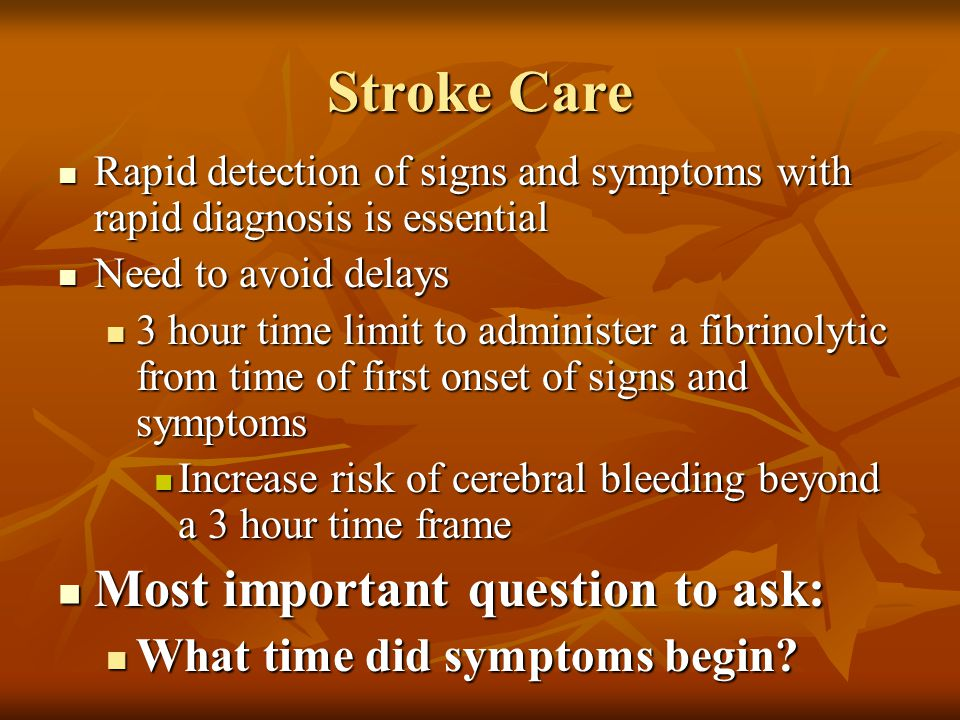 Stroke Care Rapid detection of signs and symptoms with rapid diagnosis is essential Rapid detection of signs and symptoms with rapid diagnosis is esse