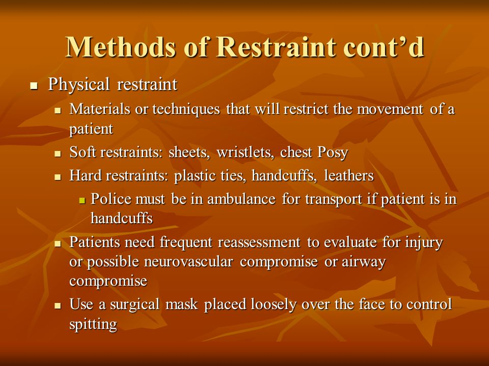 Methods of Restraint cont'd Physical restraint Physical restraint Materials or techniques that will restrict the movement of a patient Materials or te