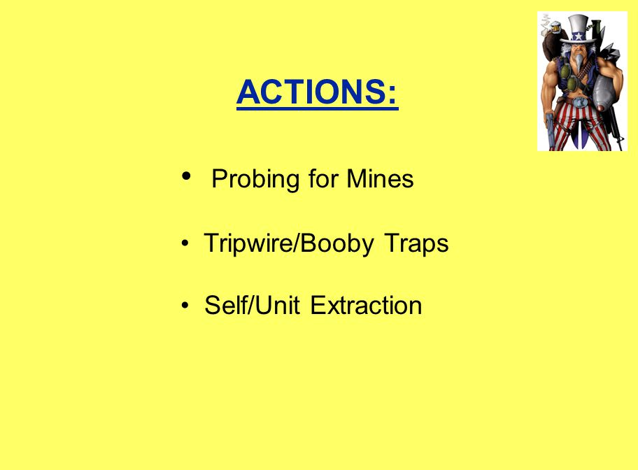 Probing for Mines Tripwire/Booby Traps Self/Unit Extraction ACTIONS: