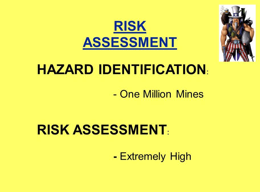 RISK MANAGEMENT & REDUCTION One million mines Freeze, avoid, report, mark Situational awareness Develop mine sense Navigation Countermine NEVER attempt to DEACTIVATE CONTROLS HAZARD