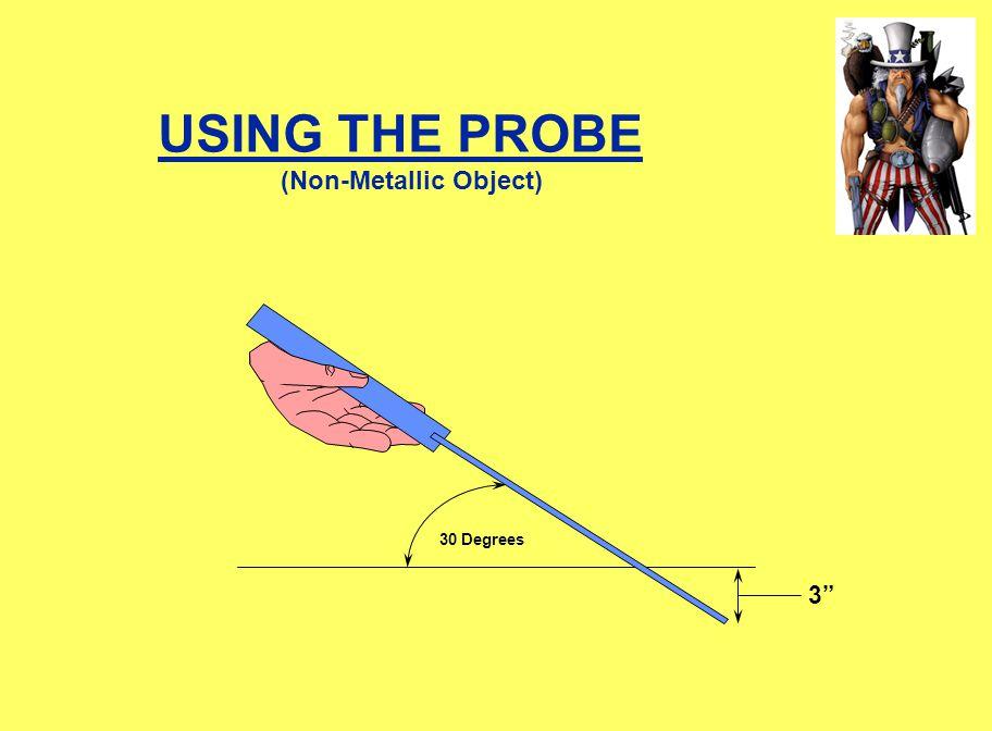 30 Degrees USING THE PROBE (Non-Metallic Object) 3