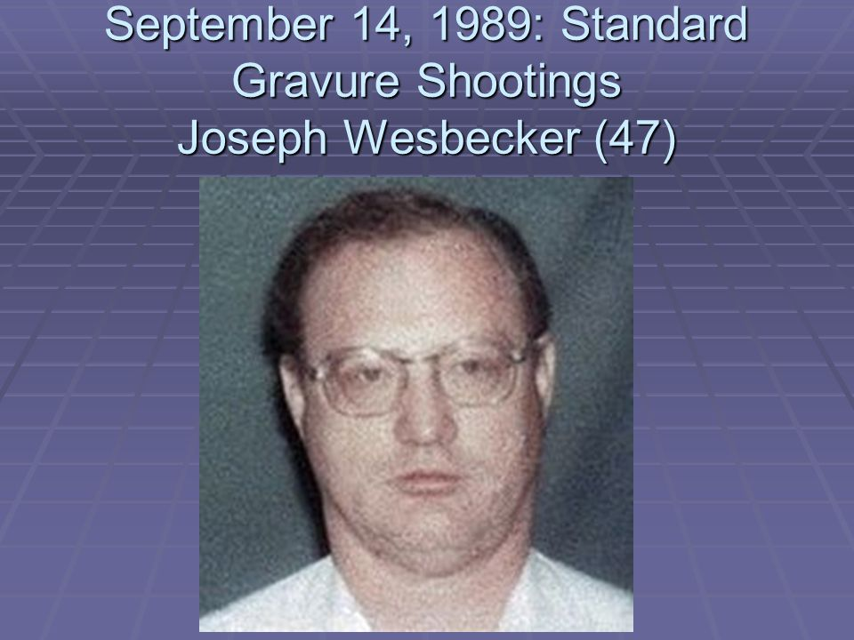 September 14, 1989: Standard Gravure Shootings Joseph Wesbecker (47)