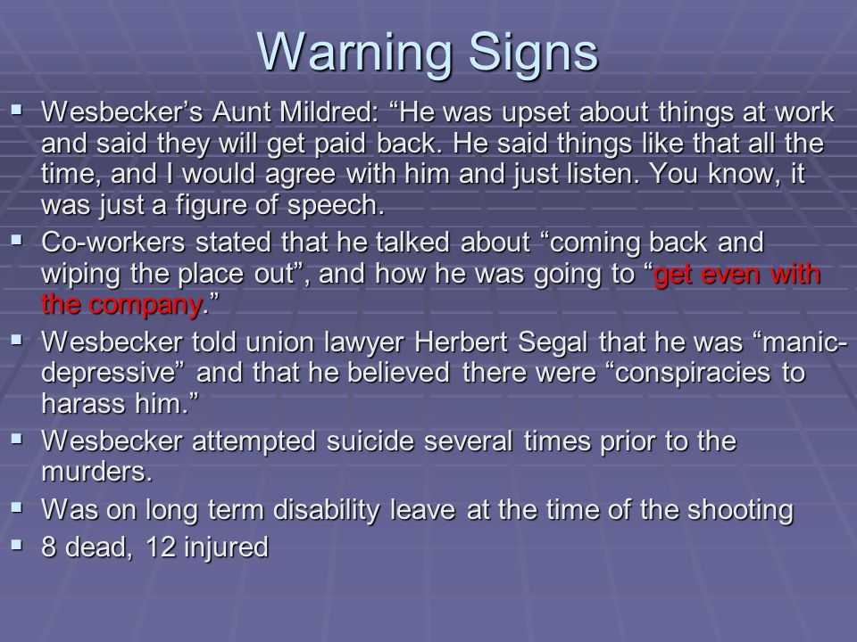 Warning Signs  Wesbecker's Aunt Mildred: He was upset about things at work and said they will get paid back.