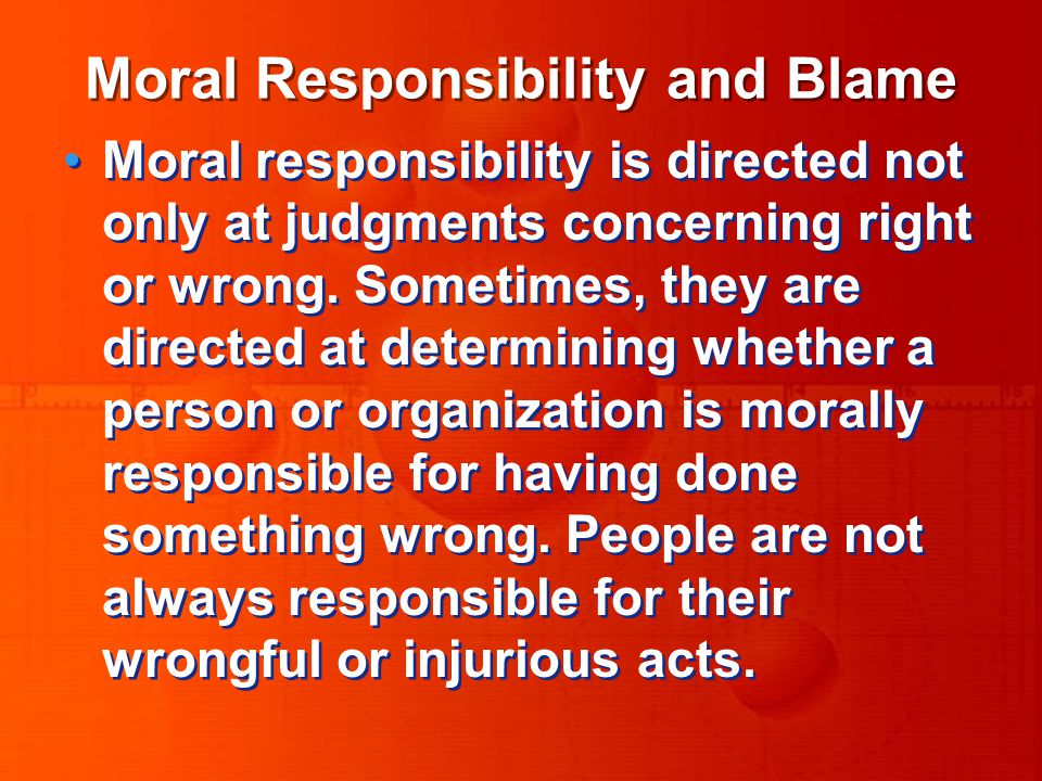 Moral responsibility is incurred only when a person knowingly and freely acts in an immoral way or fails to act in a moral way.