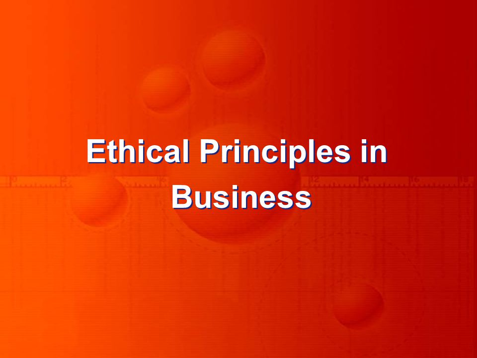 Ethical Principles in Business Ethical Principles in Business