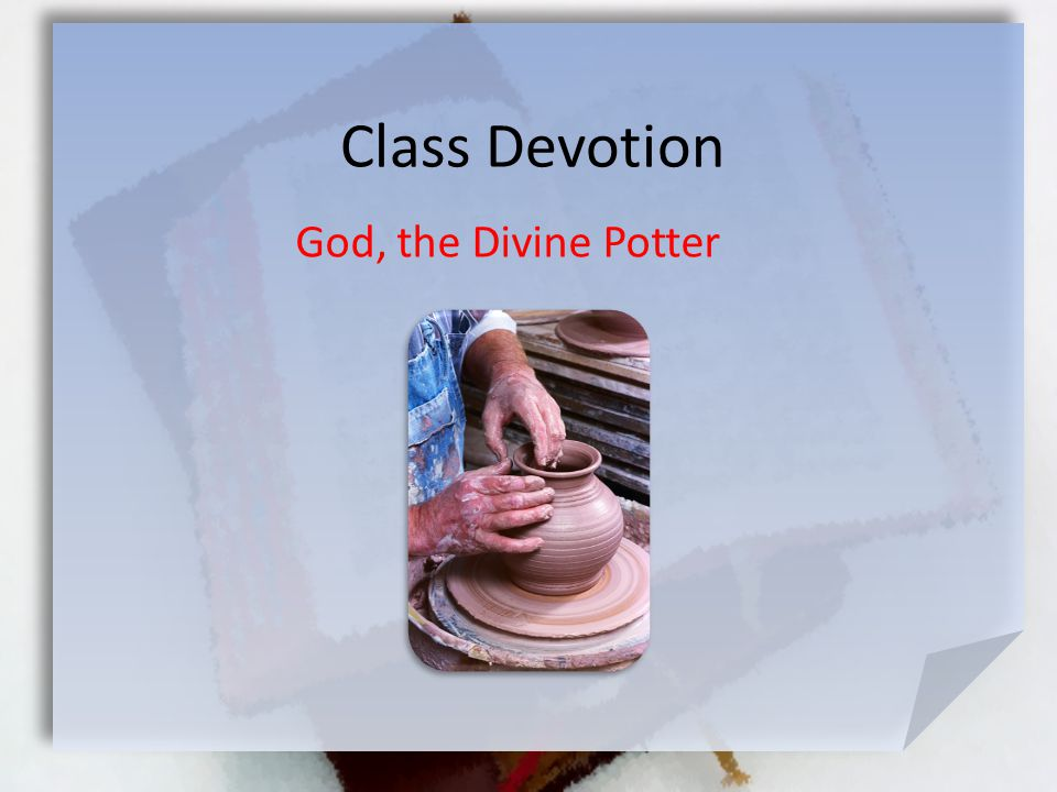 Class Devotion God, the Divine Potter