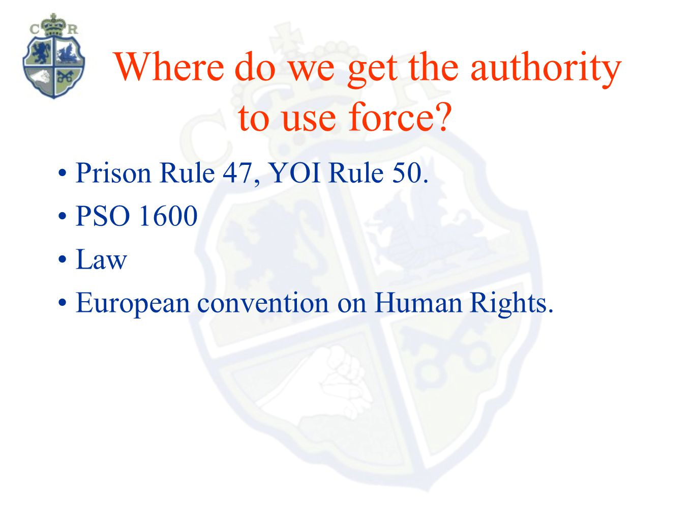 Where do we get the authority to use force.Prison Rule 47, YOI Rule 50.