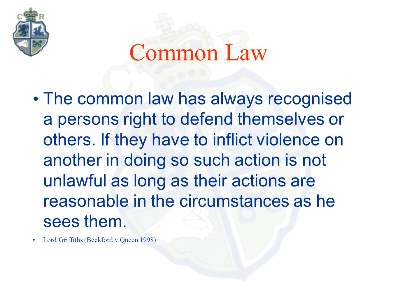 Common Law The common law has always recognised a persons right to defend themselves or others. If they have to inflict violence on another in doing s