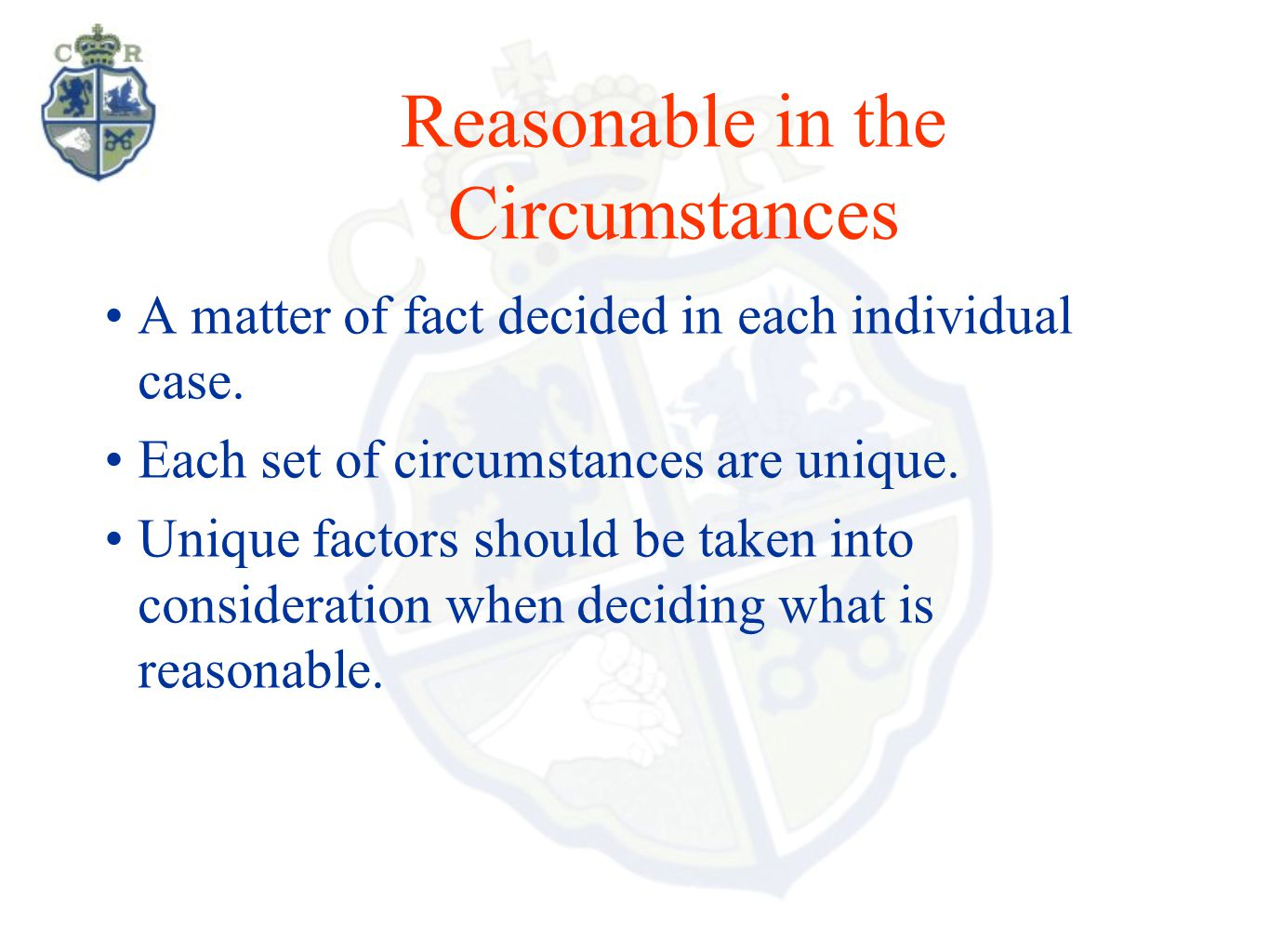 Reasonable in the Circumstances A matter of fact decided in each individual case. Each set of circumstances are unique. Unique factors should be taken