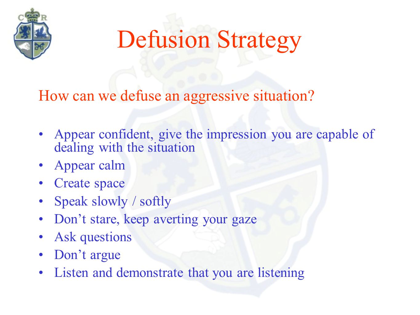 Defusion Strategy How can we defuse an aggressive situation? Appear confident, give the impression you are capable of dealing with the situation Appea