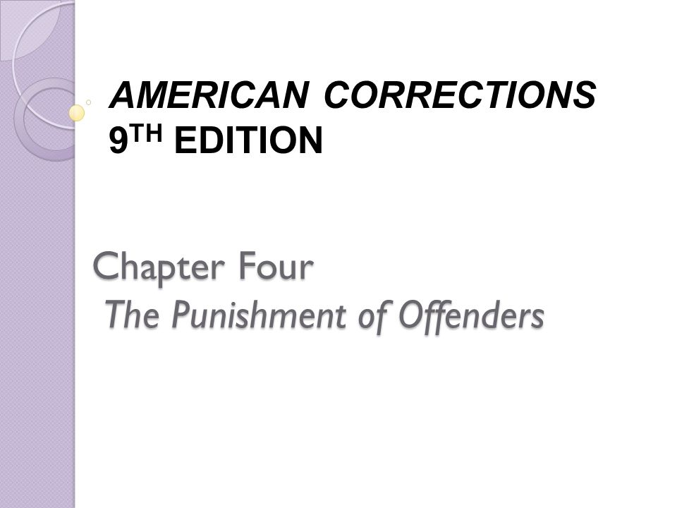 Chapter Four The Punishment of Offenders AMERICAN CORRECTIONS 9 TH EDITION