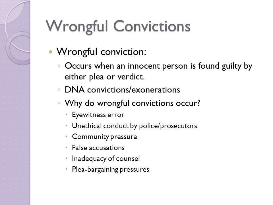 Wrongful Convictions Wrongful conviction: ◦ Occurs when an innocent person is found guilty by either plea or verdict.