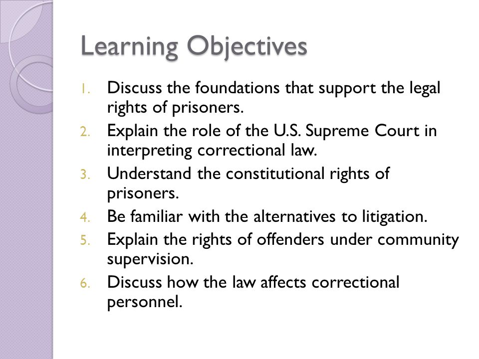 Learning Objectives 1.Discuss the foundations that support the legal rights of prisoners.
