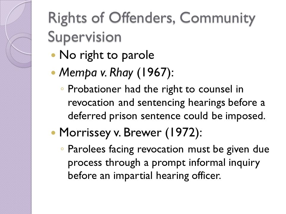 Rights of Offenders, Community Supervision No right to parole Mempa v.