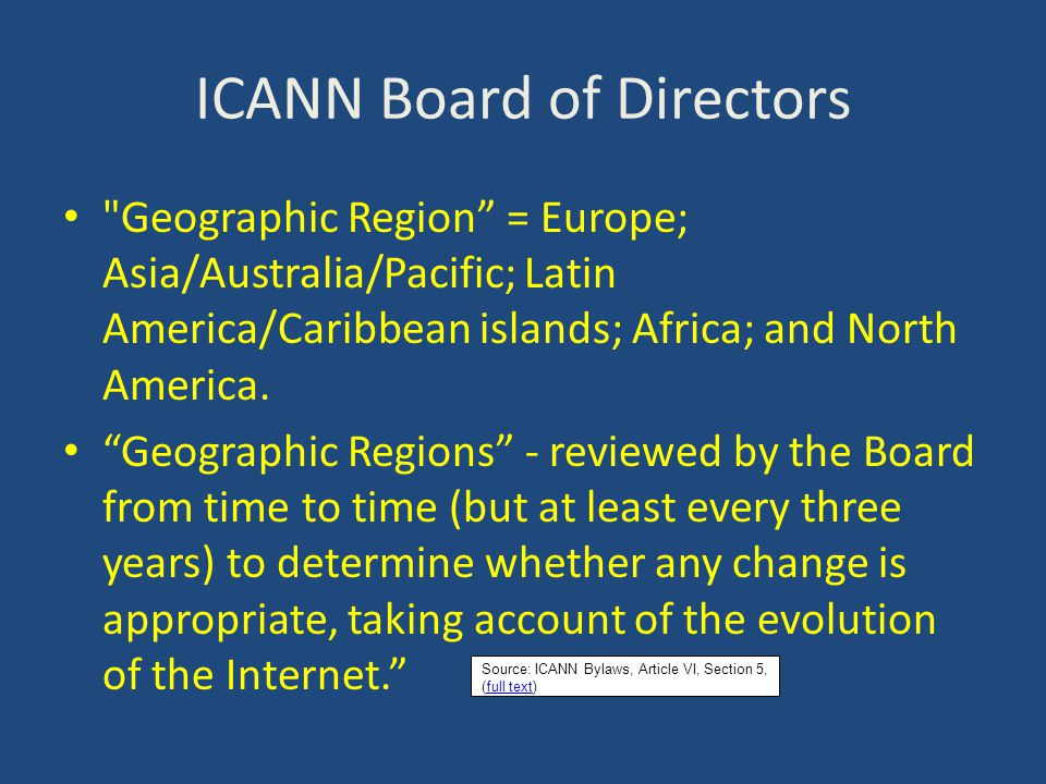 ICANN Board of Directors Geographic Region = Europe; Asia/Australia/Pacific; Latin America/Caribbean islands; Africa; and North America.