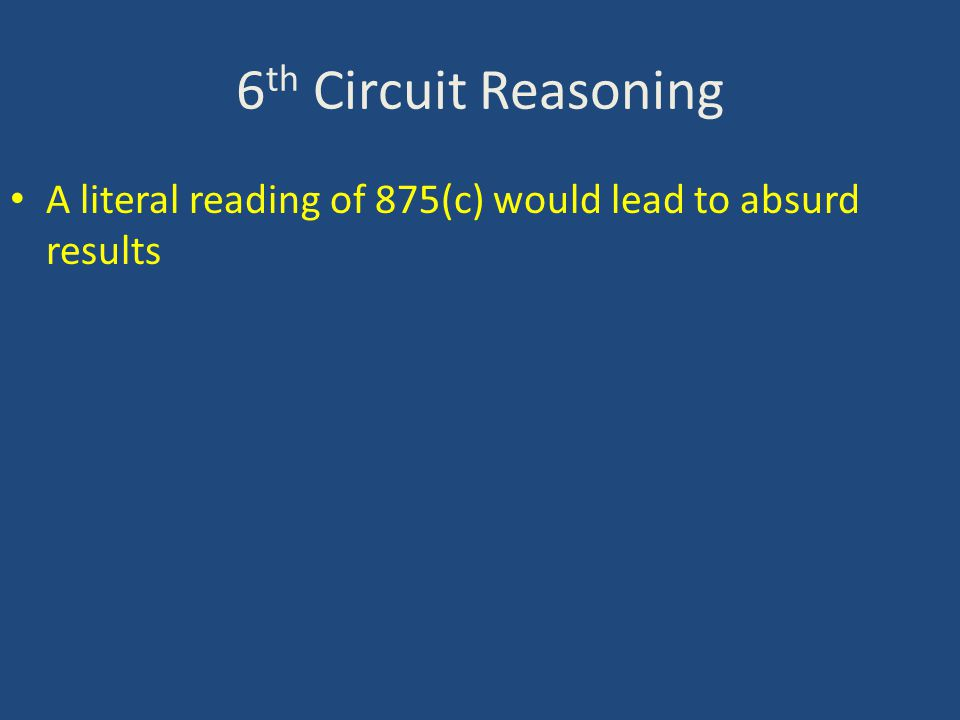 6 th Circuit Reasoning A literal reading of 875(c) would lead to absurd results