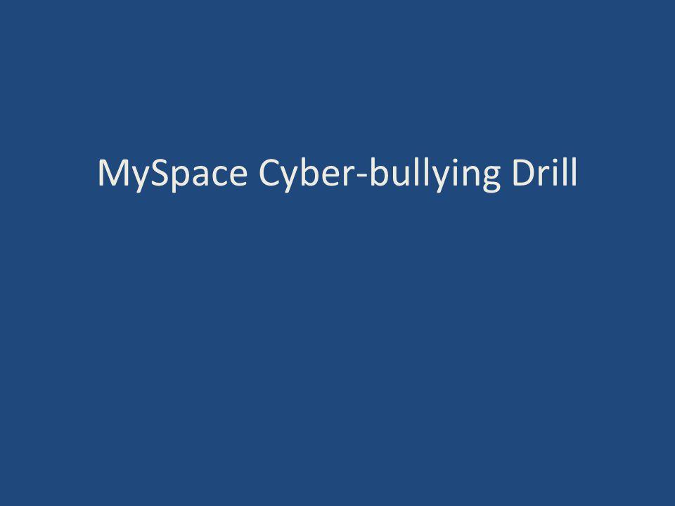 MySpace Cyber-bullying Drill