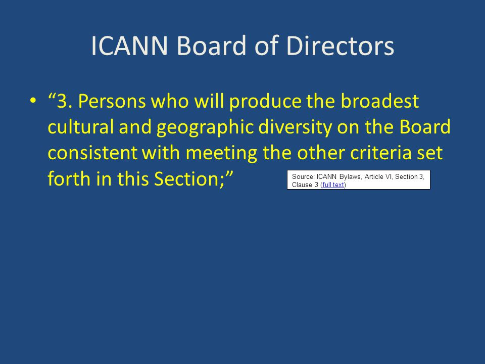 """ICANN Board of Directors """"3. Persons who will produce the broadest cultural and geographic diversity on the Board consistent with meeting the other cr"""