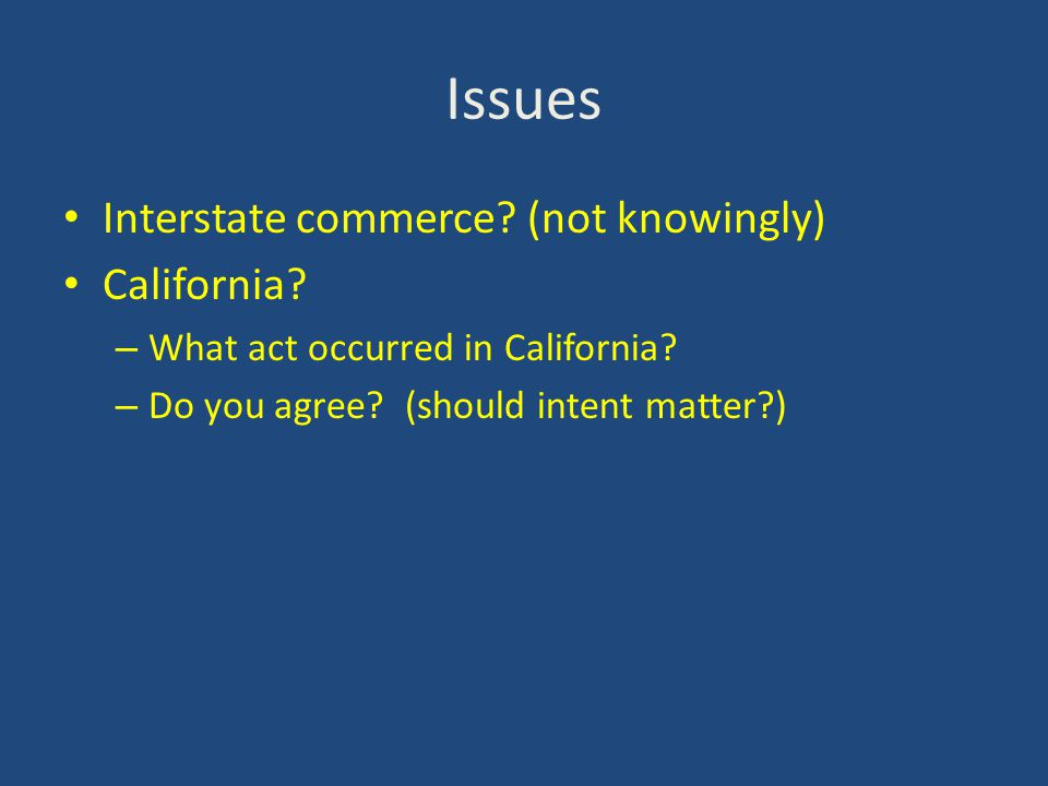 Issues Interstate commerce. (not knowingly) California.