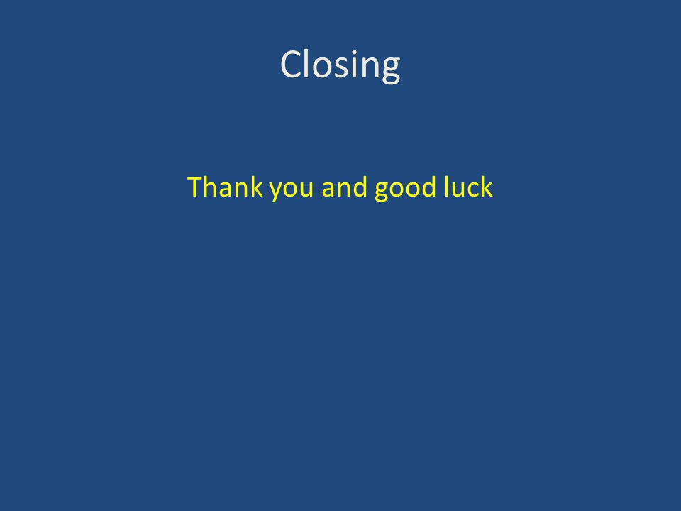 Closing Thank you and good luck