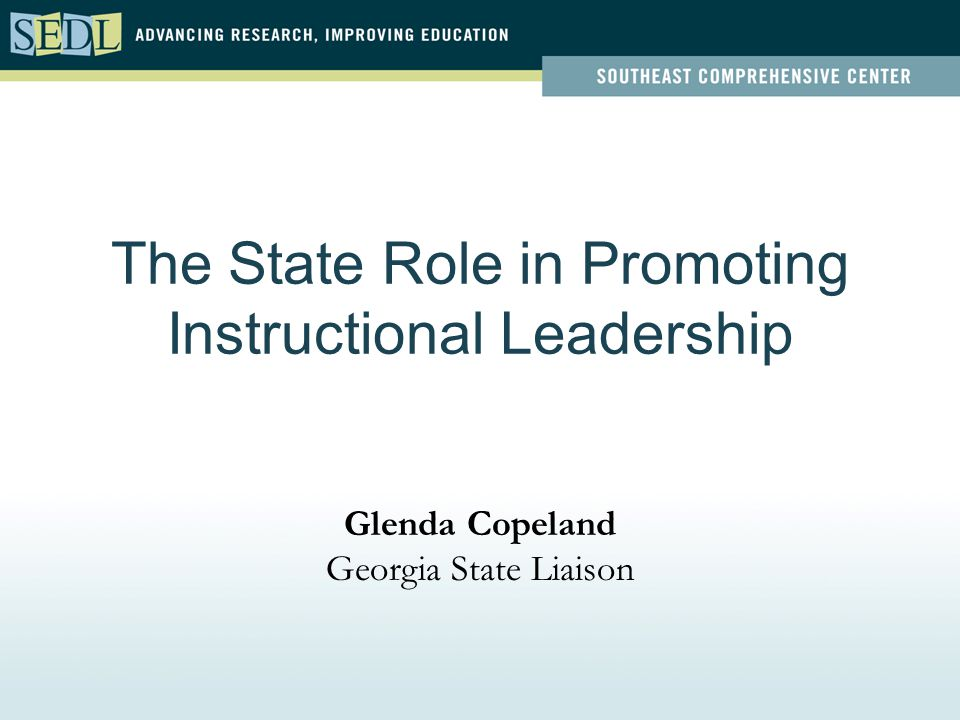 The State Role in Promoting Instructional Leadership Glenda Copeland Georgia State Liaison