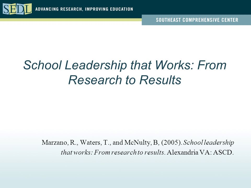 School Leadership that Works: From Research to Results Marzano, R., Waters, T., and McNulty, B, (2005).