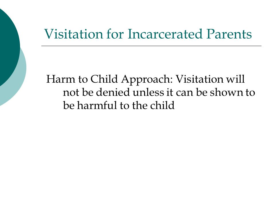 Visitation for Incarcerated Parents Harm to Child Approach: Visitation will not be denied unless it can be shown to be harmful to the child
