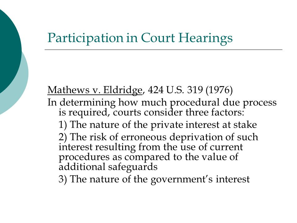 Participation in Court Hearings Mathews v.Eldridge, 424 U.S.