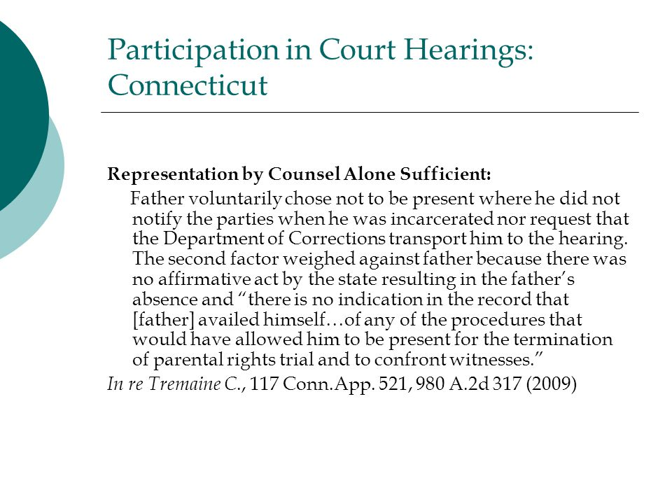 Participation in Court Hearings: Connecticut Representation by Counsel Alone Sufficient: Father voluntarily chose not to be present where he did not notify the parties when he was incarcerated nor request that the Department of Corrections transport him to the hearing.