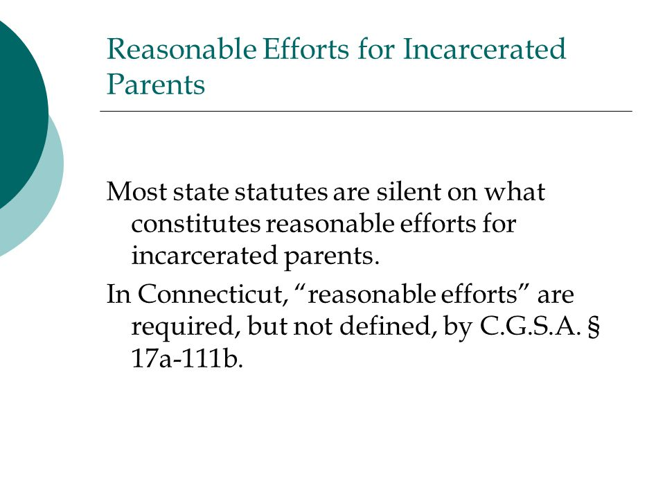 Reasonable Efforts for Incarcerated Parents Most state statutes are silent on what constitutes reasonable efforts for incarcerated parents.