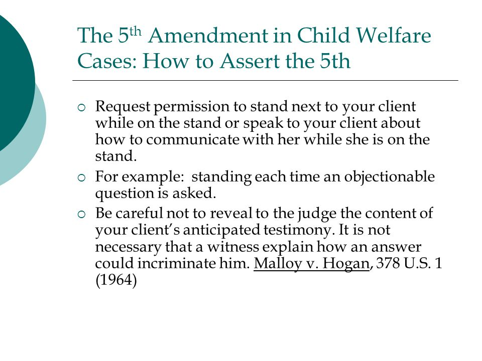 The 5 th Amendment in Child Welfare Cases: How to Assert the 5th  Request permission to stand next to your client while on the stand or speak to your client about how to communicate with her while she is on the stand.