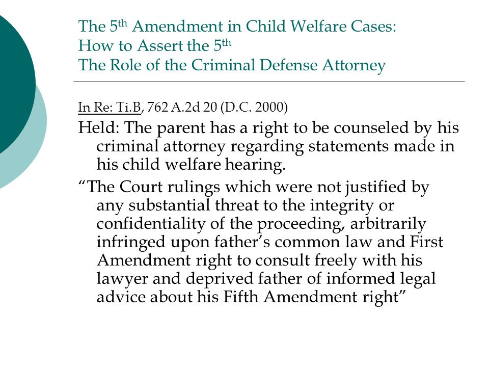 The 5 th Amendment in Child Welfare Cases: How to Assert the 5 th The Role of the Criminal Defense Attorney In Re: Ti.B, 762 A.2d 20 (D.C.