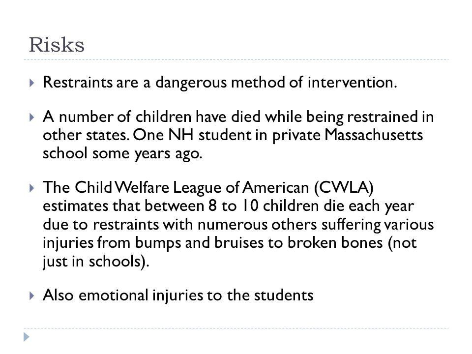 Risks  Restraints are a dangerous method of intervention.