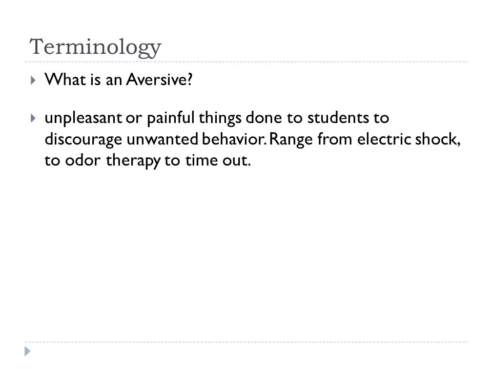 Terminology  What is an Aversive.