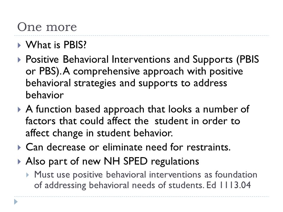 One more  What is PBIS.  Positive Behavioral Interventions and Supports (PBIS or PBS).