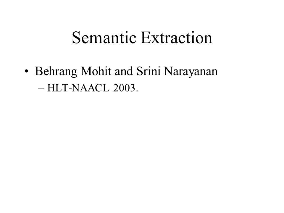 Semantic Extraction Behrang Mohit and Srini Narayanan –HLT-NAACL 2003.
