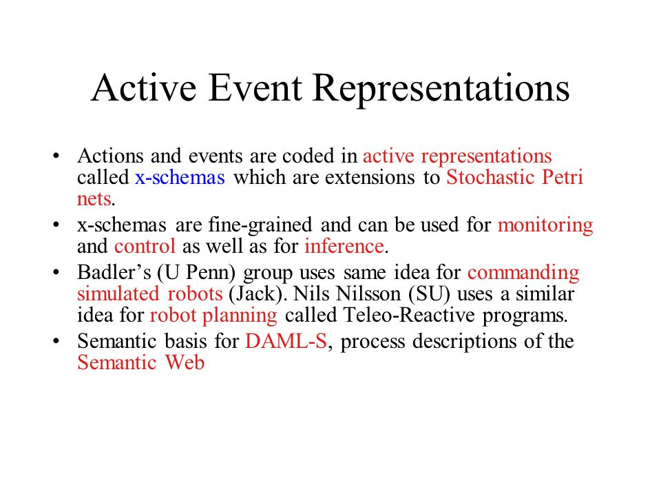 Active Event Representations Actions and events are coded in active representations called x-schemas which are extensions to Stochastic Petri nets.