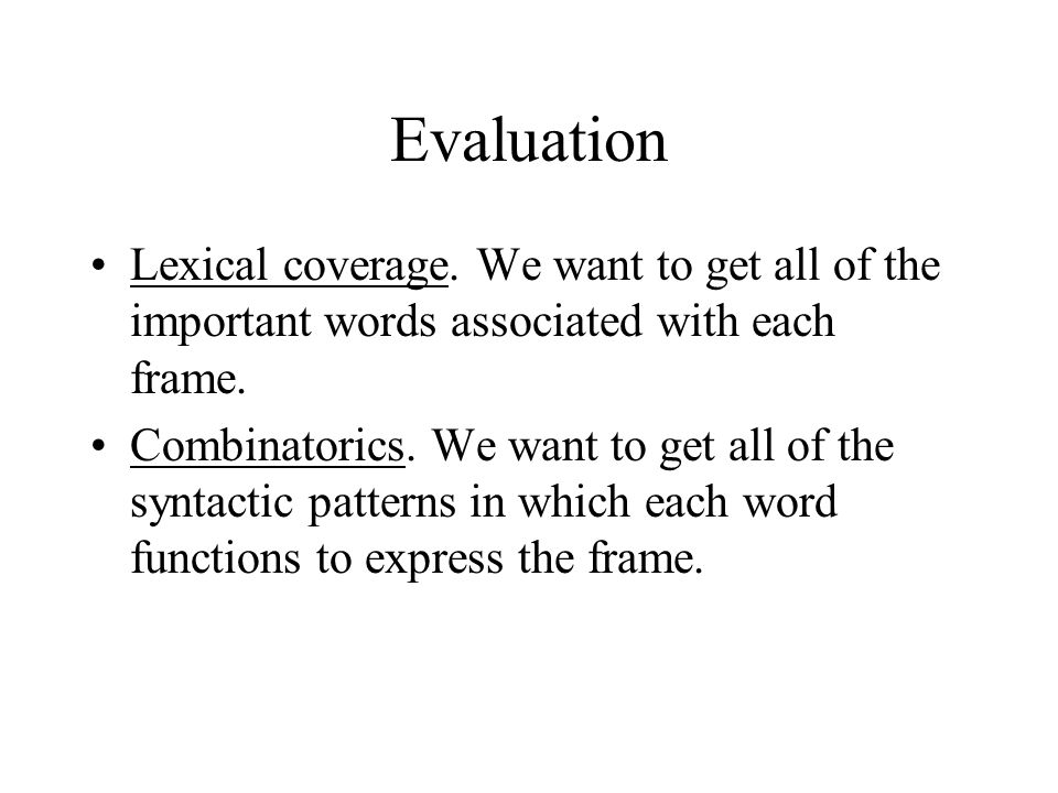 Evaluation Lexical coverage. We want to get all of the important words associated with each frame.