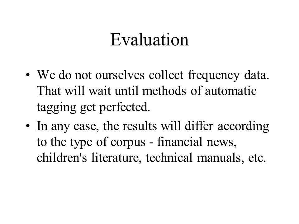 Evaluation We do not ourselves collect frequency data.
