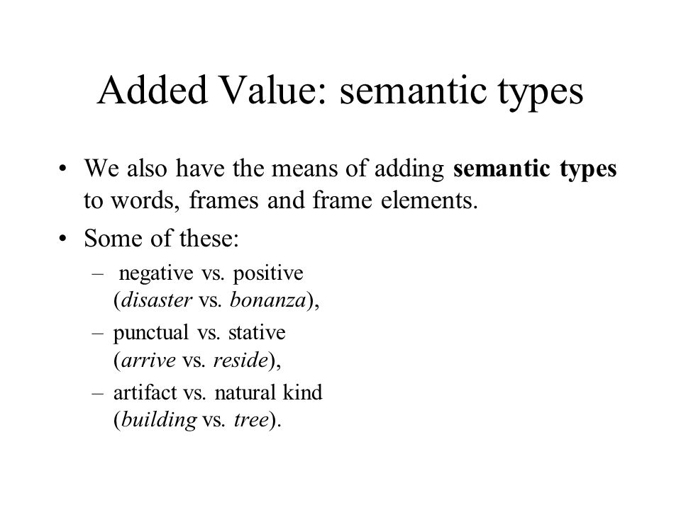 Added Value: semantic types We also have the means of adding semantic types to words, frames and frame elements.