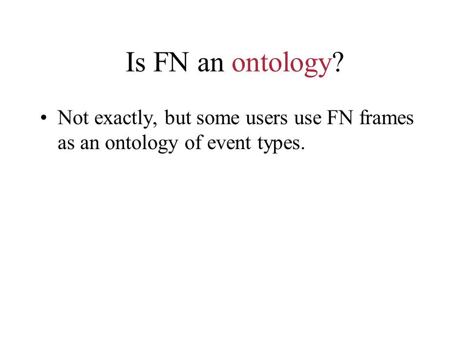 Is FN an ontology Not exactly, but some users use FN frames as an ontology of event types.