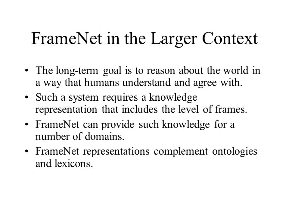 The core work of FrameNet 1.characterize frames 2.find words that fit the frames 3.develop descriptive terminology 4.extract sample sentences 5.annotate selected examples 6.derive valence descriptions