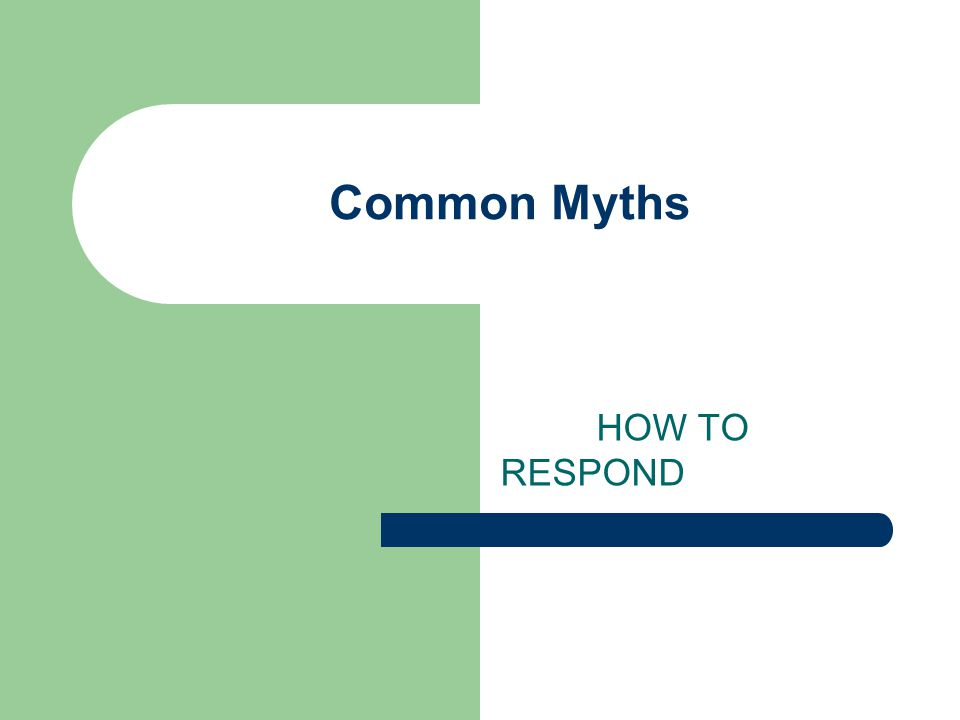 Common Myths HOW TO RESPOND